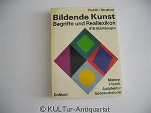 Bildende Kunst.Begriffe und Reallexikon. Malerei Plastik Architektur: Johannes, Pawlik, Straßner