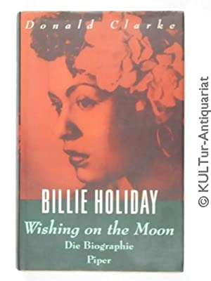 Billie Holiday - Wishing on the Moon. Eine Biographie.