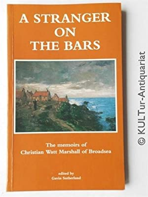 A Stranger on the Bars - The Memoirs of Christian Watt Marshall of Broadsea