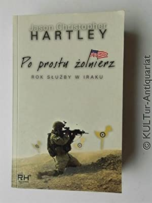 Po prostu zolnierz : Rok sluzby w: Hartley, Jason Christopher