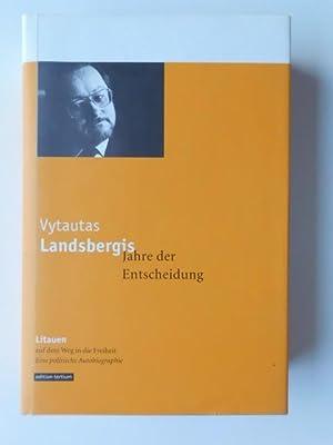 Jahre der Entscheidung : Litauen auf dem: Landsbergis, Vytautas: