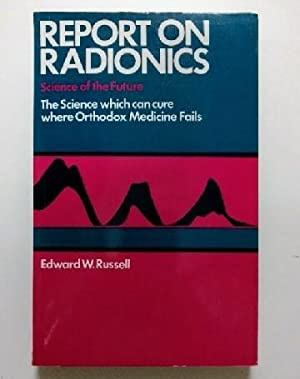 Report On Radionics : The Science which: W. Russell, Edward: