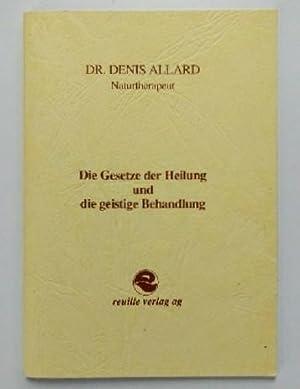 Die Gesetze der Heilung und die geistige: Allard, Dr. Denis: