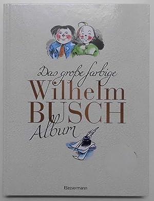 Das große farbige Wilhelm Busch Album.: Busch, Wilhelm:
