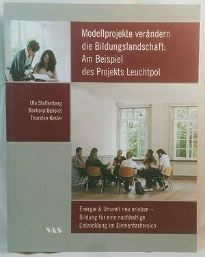 Modellprojekte verändern die Bildungslandschaft: Am Beispiel des: Stoltenberg, Ute, Barbara