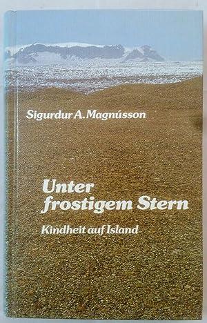 Unter frostigem Stern: Kindheit auf Island.: Magnusson, Sigurdur A: