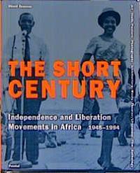 The Short Century: Independence and Liberation Movements: Enwezor, Okwui: