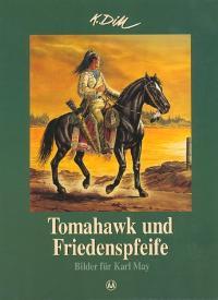 Tomahawk und Friedenspfeife. Bilder für Karl May: Dill, Klaus, Hans-Martin
