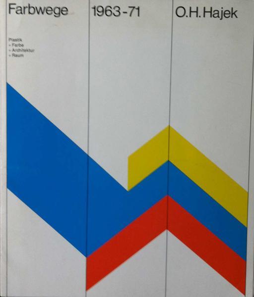 Hajek, Otto Herbert. Farbwege 1963 - 71. Plastik + Farbe + Architektur + Raum.