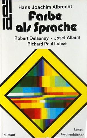 Farbe als Sprache. Robert Delaunay, Josef Albers,: Hans Joachim Albrecht