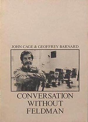 Cage, John. Conversation without Feldman.: Geoffrey Barnard