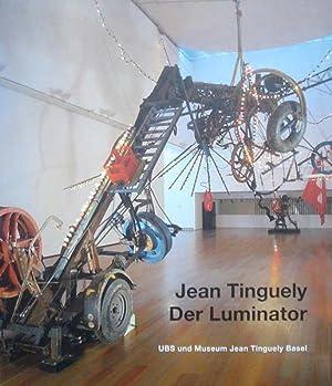 Tinguely, Jean. Der Luminator.