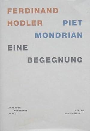 Ferdinand Hodler - Piet Mondrian. Eine Begegnung.