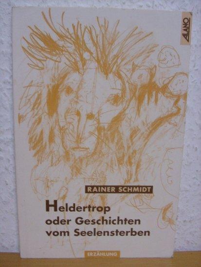 Heldertrop oder Geschichten vom Seelensterben: Rainer, Schmidt,: