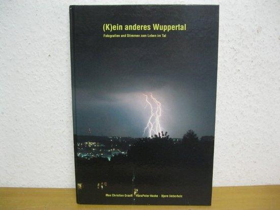 K)ein anderes Wuppertal: Fotografien und Stimmen zum Leben im Tal - Max Ch, Graeff,, Nacke, H P und Ueberholz, Björn