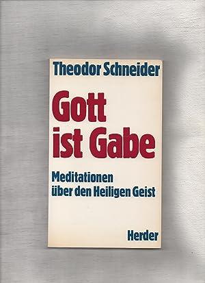Gott ist Gabe. Meditationen über den Heiligen: Theodor, Schneider,: