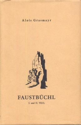 Das Faustbüchl. Goethes Faust I. und II.: Grasmayr, Alois: