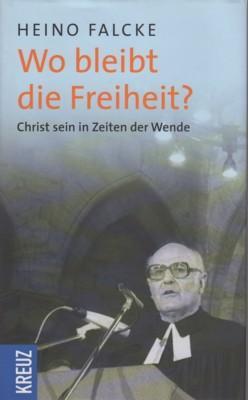 Wo bleibt die Freiheit? : Christ sein: Falcke, Heino: