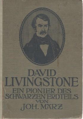 David Livingstone. Ein Pionier des schwarzen Erdteils.: März, Johannes: