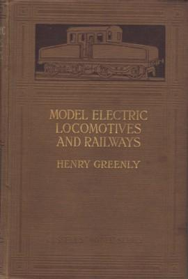 Model Electric Locomotives and Railway and their: Greenly, Henry: