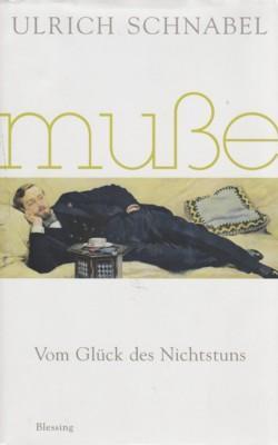 Muße - vom Glück des Nichtstuns.: Schnabel, Ulrich: