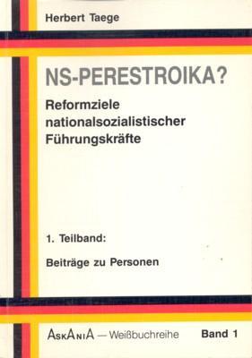 NS-Perestroika? Reformziele nationalsozialistischer Führungskräfte. Askania-Weißbuch-Reihe ; Bd.: Taege, Herbert: