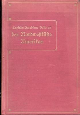 Capitän Jacobsen`s Reise an der Nordwestküste Amerikas: Jacobsen, Johann Adrian