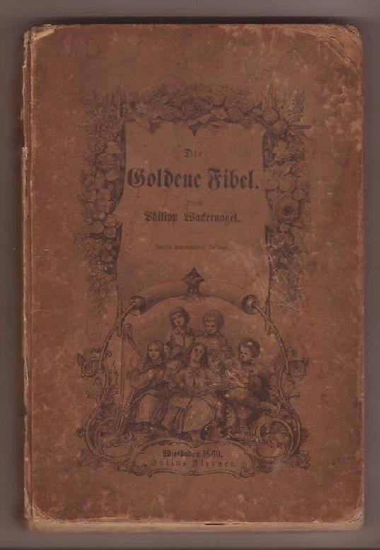 Die Goldene Fibel.: Wackernagel, Philipp: