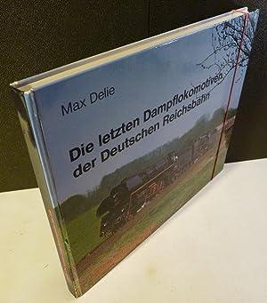 Die letzten Dampflokomotiven der Deutschen Reichsbahn.: Delie, Max R.: