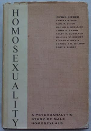Homosexuality: A Psychoanalytic Study of Male Homosexuals: Bieber, Irving (et