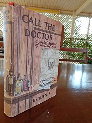 Call The Doctor:A Social History of Medical Men: E.S.Turner