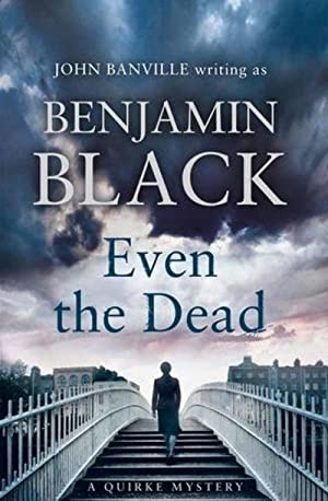 Even the Dead: A Quirke Mystery: Benjamin Black