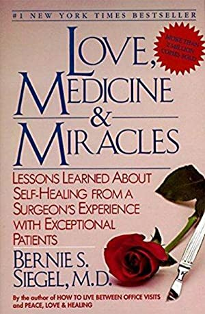 Love, Medicine and Miracles Lessons Learned About Self-Healing from a Surgeon's Experience With Exce