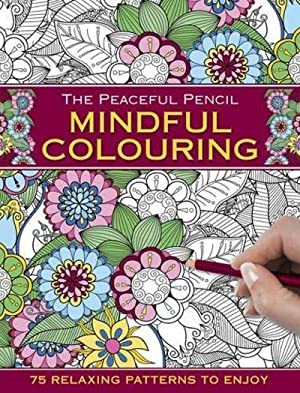 The Peaceful Pencil Mindful Colouring 75 Designs To Colour In