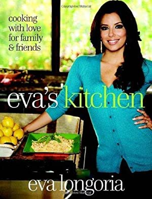 Eva's Kitchen : Cooking with Love for: Parker, Eva Longoria