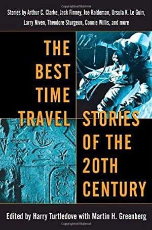 The Best Time Travel Stories Of The: Harry Turtledove, Martin