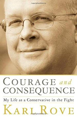Courage and Consequence: My Life As a Conservative in the Fight (Signed)