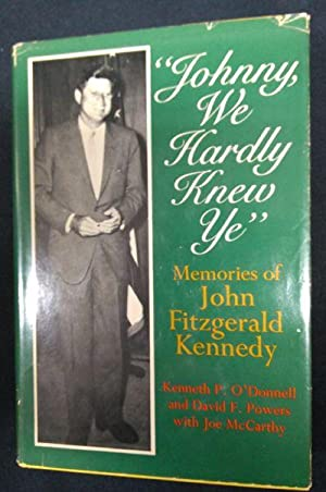Johnny, We Hardly Knew Ye: Memories Of: Kenneth P. O'Donnell