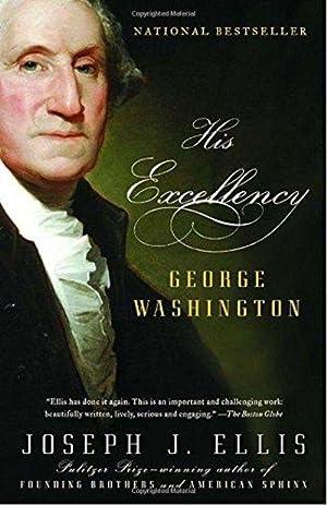 His Excellency: George Washington: Joseph J. Ellis