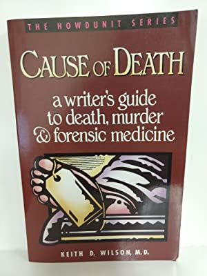 Cause of Death: a Writer's Guide to Death, Murder and Forensic Medicine (Howdunit Series)