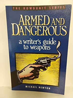 Armed and Dangerous: a Writer's Guide to Weapons (Howdunit Series)