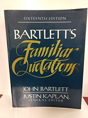 Bartlett's Familiar Quotations: a Collection of Passages, Phrases, and Proverbs Traced to Their Sour