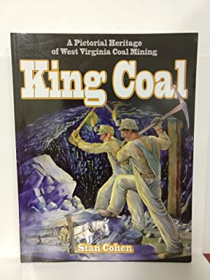 King Coal: a Pictorial Heritage of West Virginia Coal Mining (SIGNED)