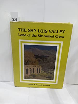 The San Luis Valley: Land of the Six-Armed Cross (SIGNED)