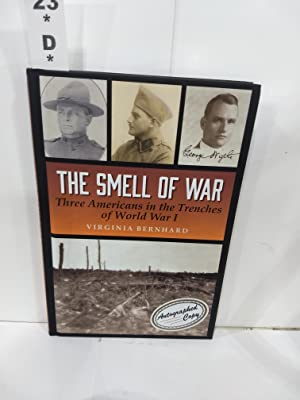 The Smell of War : Three Americans in the Trenches of World War I (SIGNED)