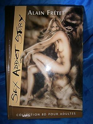 SEX ADDICT STORY ( Bande Dessinée EROTIQUE: FRETET Alain