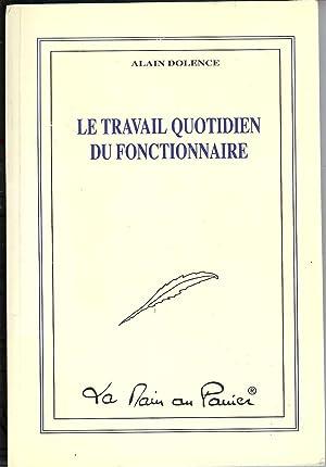LE TRAVAIL QUOTIDIEN DU FONCTIONNAIRE Véritable Guide Pratique du Fonctionnaire au TRAVAIL: DOLENCE...