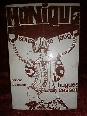 MONIQUE SOUS LE JOUG ( SADO - MASO ): CASSOT Hugues