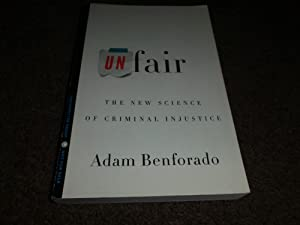 Unfair: The New Science of Criminal Injustice-UNCORRECTED PROOF