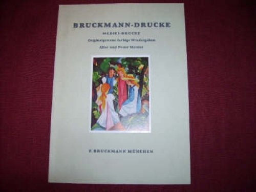 BRUCKMANN- UND MEDICI-DRUCKE. ORIGINALGETREUE FARBIGE WIEDERGABEN ALTER: Bruckmann: